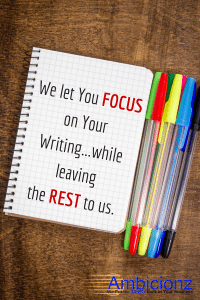 We let you focus on your writing...while leaving the rest to us.